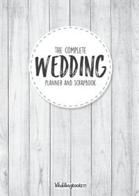 The Complete Wedding Planner and Scrapbook: DIY Wedding Planning Made Easy