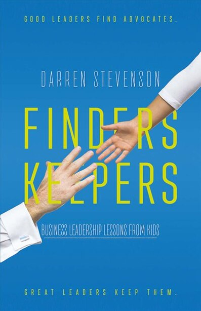 Finders Keepers: Business Leadership Lessons From Kids by Darren Stevenson