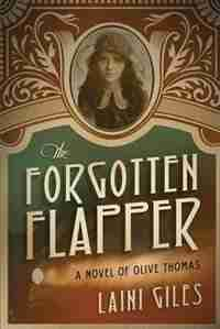 The Forgotten Flapper: A Novel Of Olive Thomas by Laini Giles