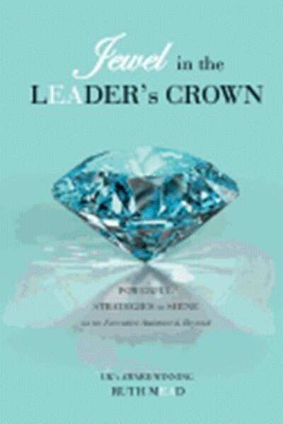 Jewel in the Leader's Crown: Powerful Strategies to Shine as an Executive Assistant & Beyond by Ruth Mead
