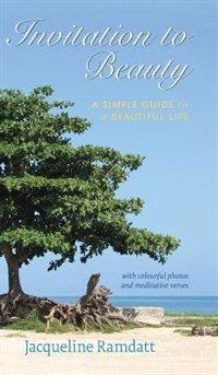Invitation to Beauty: A Simple Guide to a Beautiful Life by Jacqueline Ramdatt
