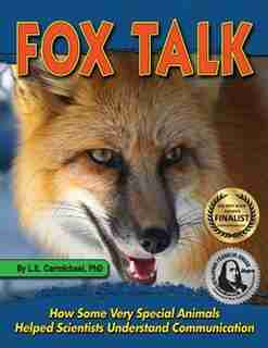 Fox Talk: How Some Very Special Animals Helped Scientists Understand Communication by L. E. Carmichael
