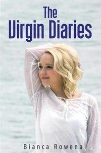 The Virgin Diaries by Bianca Rowena