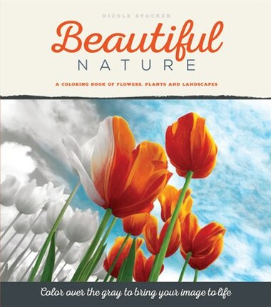Beautiful Nature A Grayscale Coloring Book Of Flowers Plants And Landscapes By Nicole Stocker