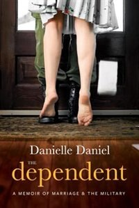 Book The Dependent: A Memoir of Marriage and the Military by Danielle Daniel