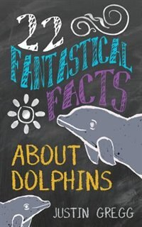 22 Fantastical Facts About Dolphins