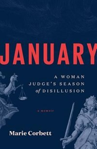 January: A Woman Judge's Season of Disillusion by Marie Corbett