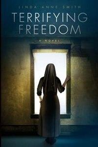 Terrifying Freedom by Linda Anne Smith