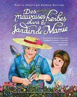 Des mauvaises herbes dans le jardin de Mamie: Une touchante histoire d'amour qui t'expliquera la maladie d'Alzheimer et les autres démences dégén by Kathryn Harrison