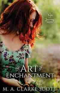 The Art of Enchantment by M A Clarke Scott