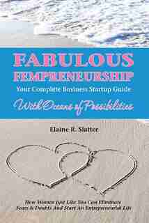 Fabulous Fempreneurship: Your Complete Business Startup Guide with Oceans of Possibilities by Elaine R Slatter