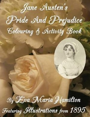 Jane Austen's Pride And Prejudice Colouring & Activity Book: Featuring Illustrations from 1895 by Eva Maria Hamilton
