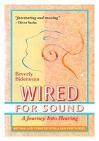 Wired For Sound: A Journey Into Hearing (2016 Edition: Revised and Updated with a New Postscript)