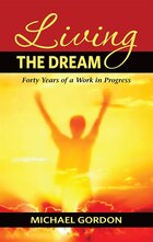 Living the Dream: 40 Years of A Work in Progress