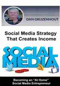 Social Media Strategy That Creates Income: Becoming an At Home Social Media Entrepreneur by Dan Grijzenhout