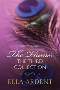 The Plume: The Third Collection by Ella Ardent