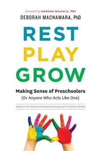 Book Rest, Play, Grow: Making Sense of Preschoolers (Or Anyone Who Acts Like One) by Deborah MacNamara PhD