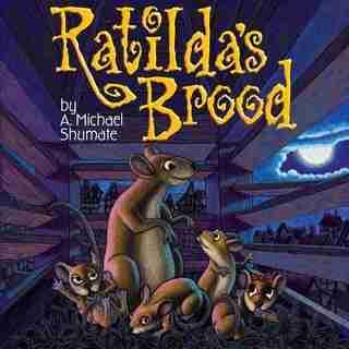 Ratilda's Brood by A. Michael Shumate