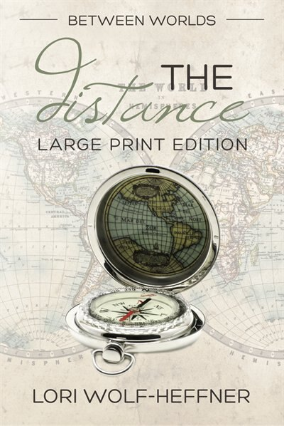 Between Worlds 2: The Distance (large print) by Lori Wolf-Heffner
