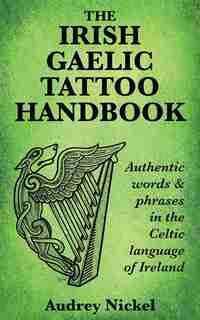 The Irish Gaelic Tattoo Handbook by Audrey Nickel