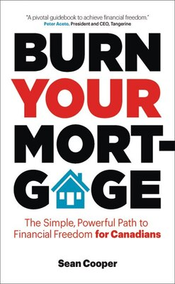 Livre Burn Your Mortgage: The Simple, Powerful Path To Financial Freedom For Canadians de Sean Cooper