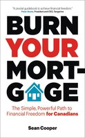 Book Burn Your Mortgage: The Simple, Powerful Path To Financial Freedom For Canadians by Sean Cooper