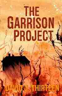 The Garrison Project by David J. Thirteen