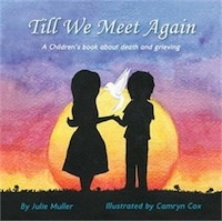 Till We Meet Again: A Children's Book about Death and Grieving
