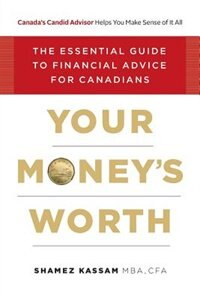 Your Money's Worth: The Essential Guide to Financial Advice for Canadians by Shamez Kassam
