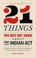 21 Things You May Not Know About The Indian Act: Helping Canadians Make Reconciliation With…