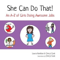 She Can Do That!: An A-Z of Girls Doing Awesome Jobs