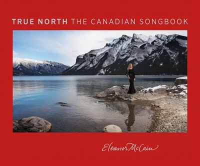 True North: The Canadian Songbook by Eleanor McCain