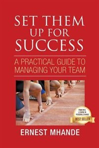 Set them up for Success: A practical Approach to managing your team by Ernest Mhande