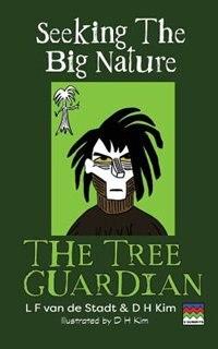 The Tree Guardian (Seeking the Big Nature) by L F van de Stadt