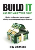 Build it and the money will come: The 5 secrets to a successful building and property development…