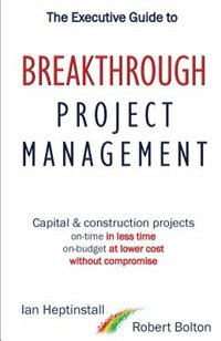 The Executive Guide to Breakthrough Project Management: Capital & Construction Projects; On-time in…