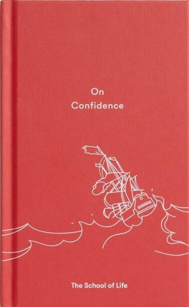 On Confidence: A Thought-provoking Essay That Teaches Us That Confidence Is Not Innate, But A Skill That Can Be Le de The School Of Life