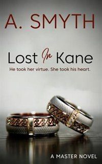 Lost In Kane: He took her virtue, she took hIs heart.