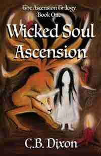 Wicked Soul Ascension: The Ascension Trilogy Book One by C.B. Dixon