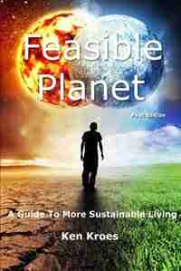 Feasible Planet: A guide to more sustainable living by Ken Kroes
