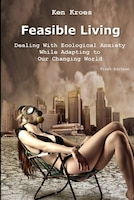Feasible Living: Dealing With Ecological Anxiety While Adapting To Our Changing World
