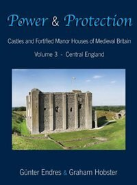 Power and Protection: Castles and Fortified Manor Houses of Medieval Britain - Volume 3 - Central…