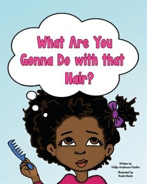 What Are You Gonna Do with that Hair? by Ndija Anderson-Yantha