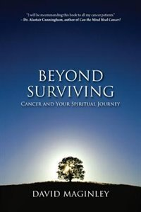 Beyond Surviving: Cancer and Your Spiritual Journey by David Maginley