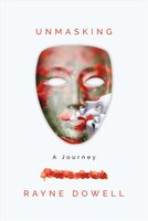 Book Unmasking: A Journey by Rayne Dowell