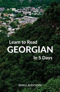 Learn to Read Georgian in 5 Days by Irakli Aleksidze