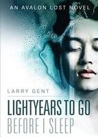 Lightyears To Go Before I Sleep: An Avalon Lost Novel