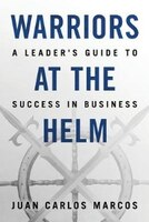 Warriors at the Helm: A Leader's Guide to Success in Business