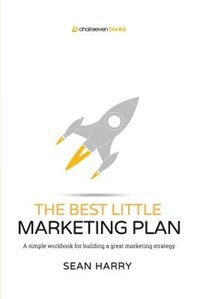 The Best Little Marketing Plan: A simple workbook for building a great marketing strategy. by Sean Harry
