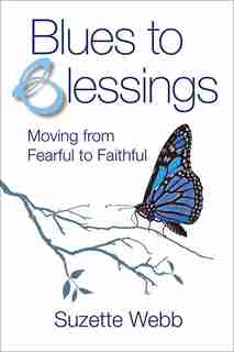 Blues to Blessings: Moving from Fearful to Faithful by Suzette Webb